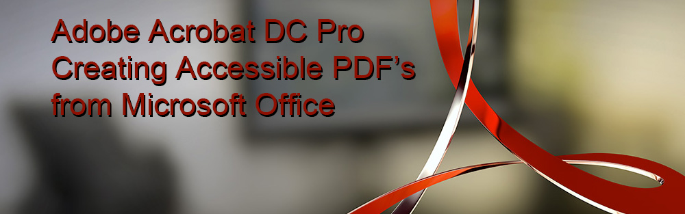 creating accessible pdfs with Microsoft Office and Acrobat Pro